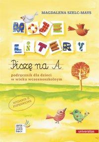 Moje litery. Piszę na A. Podręcznik dla dzieci w wieku wczesnoszkolnym. Wyd. II poprawione - Magdalena Szelc-Mays - ebook