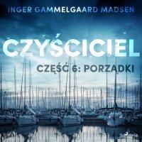 Czyściciel. Część 6. Porządki - Inger Gammelgaard Madsen - audiobook