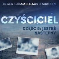 Czyściciel. Część 5. Jesteś następny - Inger Gammelgaard Madsen - audiobook