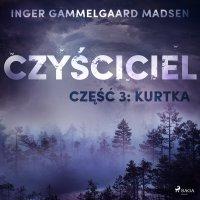 Czyściciel. Część 3. Kurtka - Inger Gammelgaard Madsen - audiobook