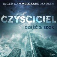 Czyściciel. Część 2. Skok - Inger Gammelgaard Madsen - audiobook