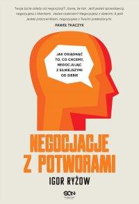 Negocjacje z potworami. Jak osiągnąć to, co chcemy negocjując z silniejszymi od siebie - Igor Ryżow - ebook