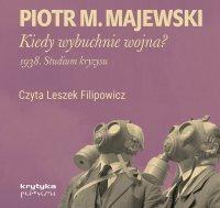 Kiedy wybuchnie wojna? - Piotr M. Majewski - audiobook