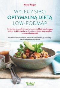 Wylecz SIBO optymalną dietą low-FODMAP.  Jak skutecznie wyeliminować schorzenia układu trawiennego, pozbyć się bólu stawów, wyleczyć przewlekłe stany zapalne i wzmocnić odporność - Kristy Regan - ebook