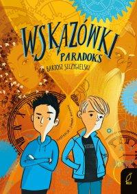 Wskazówki. Tom 2. Paradoks - Bartosz Szczygielski - ebook
