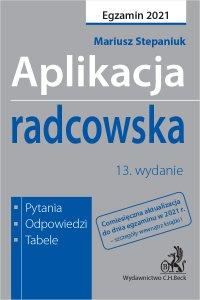 Aplikacja radcowska 2021. Pytania odpowiedzi tabele. Wydanie 13 - Mariusz Stepaniuk - ebook
