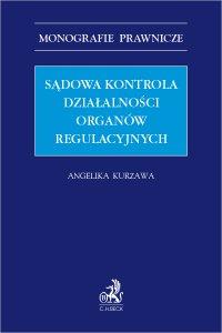 Sądowa kontrola działalności organów regulacyjnych - Angelika Kurzawa - ebook
