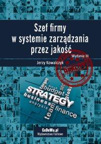 Szef firmy w systemie zarządzania przez jakość. Wyd. III - Jerzy Kowalczyk - ebook