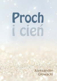 Proch i cień - Aleksander Głowacki - ebook