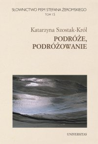 Słownictwo pism Stefana Żeromskiego. Podróże, podróżowanie - Katarzyna Szostak-Król - ebook