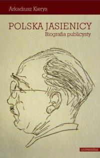 Polska Jasienicy. Biografia publicysty - Arkadiusz Kierys - ebook