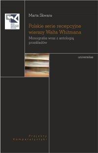 Polskie serie recepcyjne wierszy Walta Whitmana. Monografia wraz z antologią przekładów - Marta Skwara - ebook