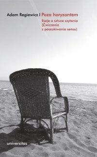 Poza horyzontem. Eseje o sztuce czytania. Ćwiczenia z poszukiwania sensu - Adam Regiewicz - ebook