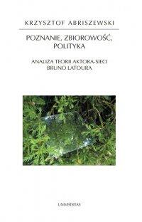 Poznanie, zbiorowość, polityka. Analiza teorii aktora-sieci Bruno Latoura - Krzysztof Abriszewski - ebook