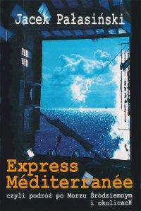 Express Méditerranée, czyli podróż po Morzu Śródziemnym i okolicach - Jacek Pałasiński - ebook