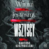 Winni jesteśmy wszyscy - Bartosz Szczygielski - audiobook