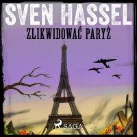 Zlikwidować Paryż - Sven Hassel - audiobook