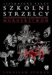 Szkolni strzelcy. Przewidywanie i zapobieganie morderstwom - Jarosław Stukan - ebook