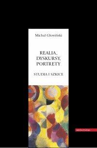 Realia, dyskursy, portrety. Studia i szkice - Michał Głowiński - ebook