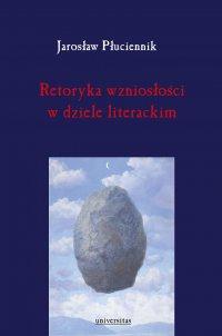 Retoryka wzniosłości w dziele literackim - Jarosław Płuciennik - ebook