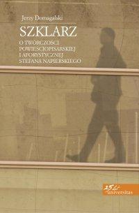 Szklarz. O twórczości powieściopisarskiej i aforystycznej Stefana Napierskiego - Jerzy Domagalski - ebook