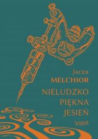 Nieludzko piękna jesień - Jacek Melchior - ebook