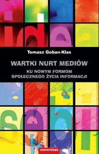 Wartki nurt mediów. Ku nowym formom społecznego życia informacji - Tomasz Goban-Klas - ebook