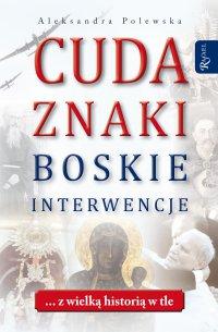 Cuda. Znaki. Boskie interwencje ... z wielką historią w tle - Aleksandra Polewska - audiobook