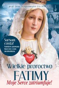 Wielkie proroctwo Fatimy. Moje serce zatriumfuje - prał. Joao Scognamiglio Cla Dias EP - audiobook