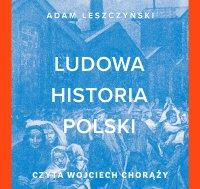 Ludowa historia Polski - Adam  Leszczyński - audiobook