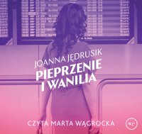 Pieprzenie i wanilia - Joanna Jędrusik - audiobook