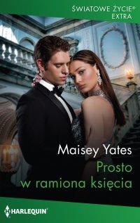 Prosto w ramiona księcia - Maisey Yates - ebook