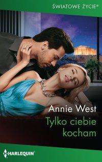 Tylko ciebie kocham - Annie West - ebook
