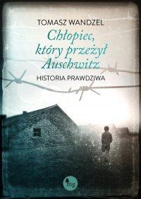 Chłopiec, który przeżył Auschwitz - Tomasz Wandzel - ebook