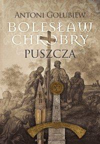 Bolesław Chrobry. Puszcza - Antoni Gołubiew - ebook
