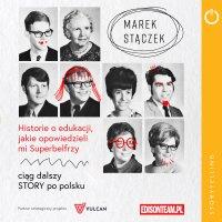 Historie o edukacji, jakie opowiedzieli mi Superbelfrzy - Marek Stączek - audiobook