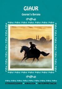 Giaur George'a Byrona. Streszczenia, analiza, interpretacja - Karolina Chojnacka - ebook