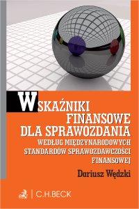 Wskaźniki finansowe dla sprawozdania wg. Międzynarodowych Standardów Sprawozdawczości Finansowej - Dariusz Wędzki - ebook