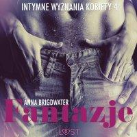 Fantazje. Intymne wyznania kobiety 4. Opowiadanie erotyczne - Anna Bridgwater - audiobook
