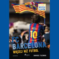 FC Barcelona - Więcej niż futbol - Dariusz Tuzimek - audiobook
