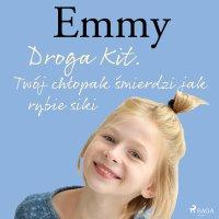 Emmy 8. Droga Kit. Twój chłopak śmierdzi jak rybie siki - Mette Finderup - audiobook