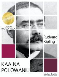 Kaa na polowaniu - Rudyard Kipling - ebook