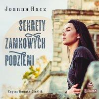 Sekrety zamkowych podziemi - Joanna Hacz - audiobook