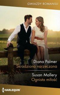Skradziona narzeczona. Ognista miłość - Diana Palmer - ebook