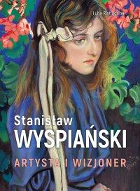 Stanisław Wyspiański. Artysta i wizjoner - Luba Ristujczina - ebook
