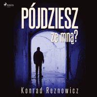 Pójdziesz ze mną? - Konrad Reznowicz - audiobook