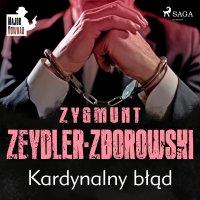 Kardynalny błąd - Zygmunt Zeydler-Zborowski - audiobook