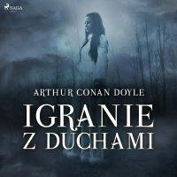 Igranie z duchami - Arthur Conan Doyle - audiobook