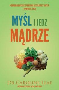 Myśl i jedz mądrze - Dr. Caroline Leaf - ebook