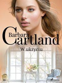 W ukryciu. Ponadczasowe historie miłosne Barbary Cartland - Barbara Cartland - ebook